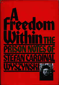 A Freedom Within. The Prison Notes of Stefan Cardinal Wyszyński - Wyszyński Stefan